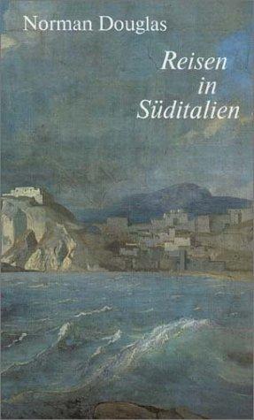 Reisen in Süditalien. Apulien, Basilicata, Kalabrien.: Douglas, Norman