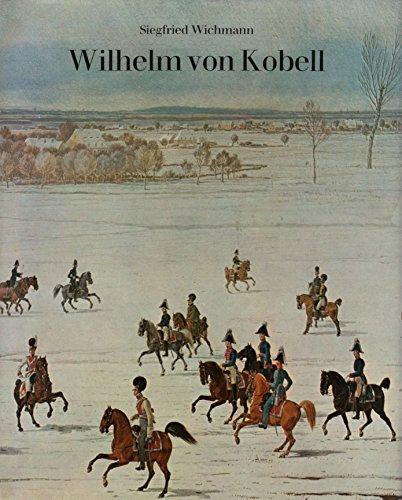 Wilhelm von Kobell. Monographie und kritisches Verzeichnis der Werke.: Wichmann, Siegfried.