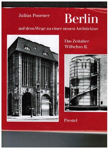 Berlin auf dem Wege zu einer neuen Architektur: Das Zeitalter Wilhelms II: Posener, Julius