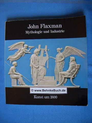 9783791304687: John Flaxman: Mythologie u. Industrie : Kunst um 1800 [Hamburger Kunsthalle, 20. April-30. Mai 1979 : e. Ausstellung d. British Council u. d. Hamburger Kunsthalle (German Edition)