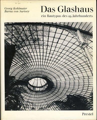 Das Glashaus. Ein Bautypus des 19. Jahrhunderts.: Kohlmaier, Georg u.