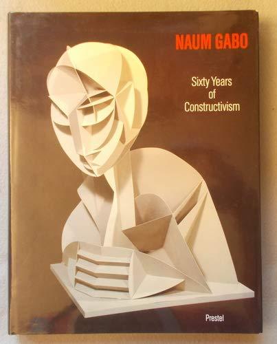 9783791307428: Naum Gabo: Sixty Years of Constructivism (Art & Design)