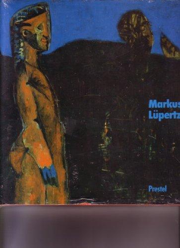 Markus Lüpertz Belebte Formen Und Kalte Malerei. Gemälde Und Skulpturen.: Zweite, Armin -...
