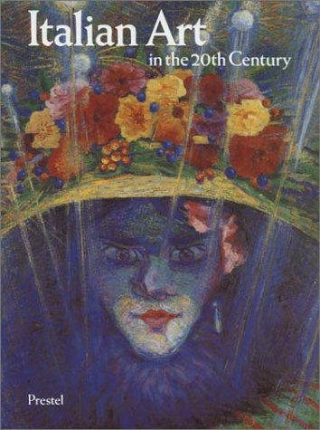 Italian Art in the 20th Century - Painting and Sculpture 1900-1988: Emily Braun (edited by)