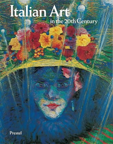 Italian Art in the 20th century Painting and sculpture 1900-1988: Emily Braun Ed