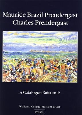 Maurice Brazil Prendergast, Charles Prendergast: A Catalogue Raisonne. the Maurice and Charles ...