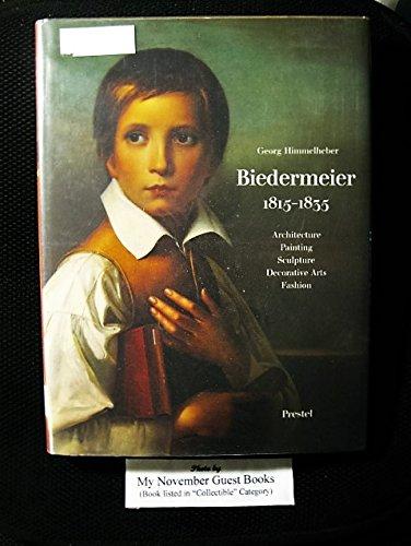 Biedermeier 1815-1835 Architecture, Painting, Sculpture, Decorative Arts, Fashion: Himmelheber, ...
