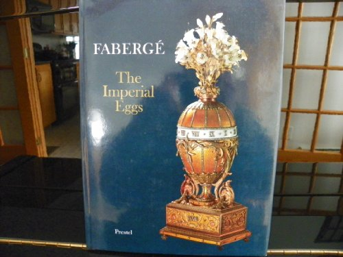 Fabergé, the Imperial Eggs / with Essays by Christopher Forbes, Johann Georg Prinz Von ...