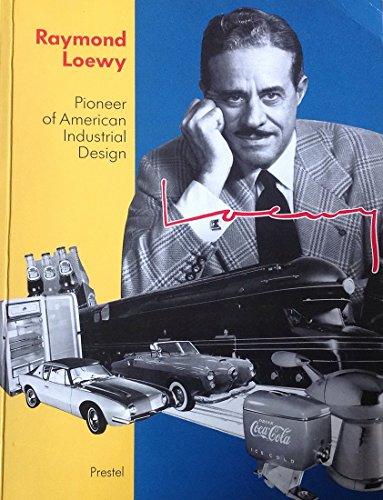 Raymond Loewy: Pioneer of American Industrial Design: Loewy, Raymond and