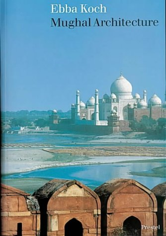 9783791310701: Mughal Architecture: An Outline of Its History and Development 1526-1858 (Architecture S.)