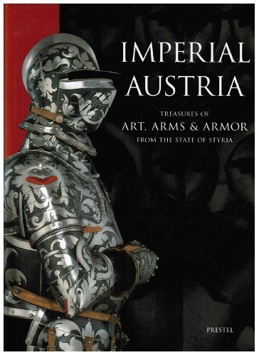 Imperial Austria : treasures of art, arms & armor from the state of Styria ; [in conjunction with...