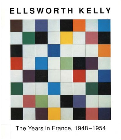 ELLSWORTH KELLY: The Years in France, 1948-1954.: Bois, Yve-Alain; Jack Cowart; Alfred Pacquement