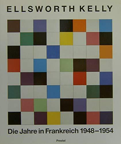 Ellsworth Kelly: Die Jahre in Frankreich, 1948-1954 (German Edition) (3791312197) by Ellsworth Kelly
