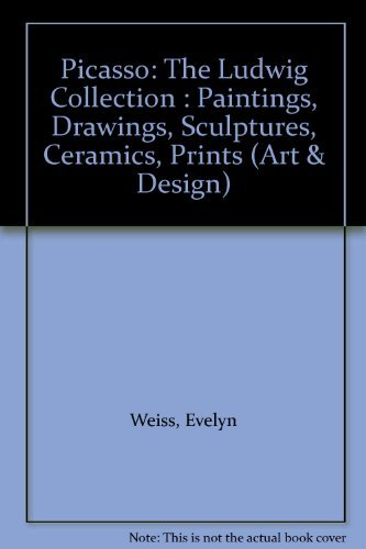 Picasso: The Ludwig Collection : Paintings, Drawings, Sculptures, Ceramics, Prints (Art & Design) (3791312502) by Weiss, Evelyn