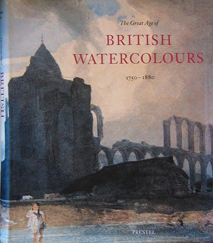 The Great Age of British Watercolours 1750-1880 (Art & Design) (9783791312545) by Andrew Wilton; Anne Lyles; Royal Academy of Arts (Great Britain); National Gallery of Art (U. S.)