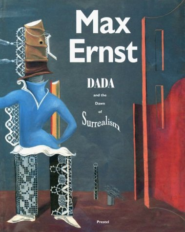 Max Ernst : Dada and the Dawn of Surrealism: Camfield, William - Curator