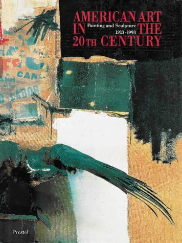 9783791312613: American Art in the 20th Century: Painting and Sculpture, 1913-93 (Art & Design)