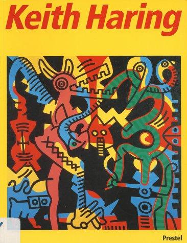 Keith Haring. (3791313630) by Haring, Keith; Blinderman, Barry; Galloway, David; Kurtz, Bruce D.; Celant, Germano