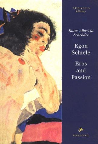 Egon Schiele: Eros and Passion (Pegasus Library): Klaus Albrecht Schroder,
