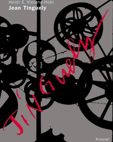 Jean Tinguely: Life and Work.: Heidi E. Violand-Hobi.