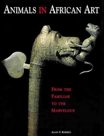 9783791314556: Animals in African Art: From the Familiar to the Marvelous (African, Asian & Oceanic Art S.)