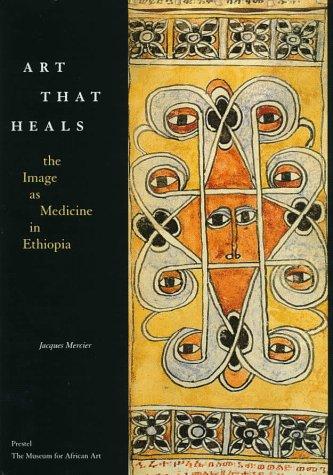 Art That Heals: The Image As Medicine in Ethiopia (African Art): Mercier, Jacques