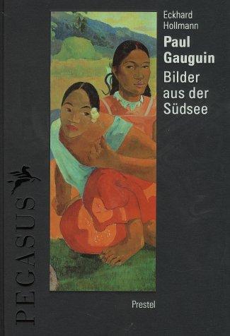 Paul Gauguin. Bilder aus der Südsee. (9783791316482) by Eckhard Hollmann