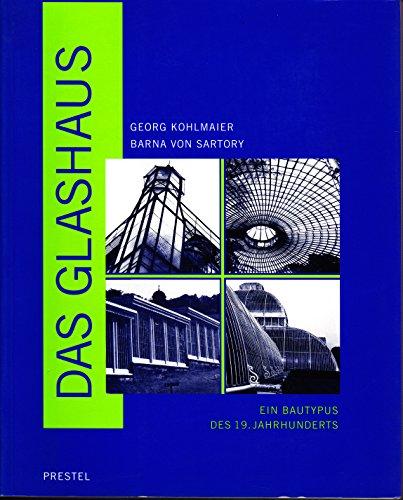 Das Glashaus. Ein Bautypus des 19. Jahrhunderts.: Georg Kohlmaier und
