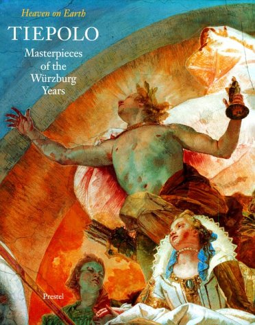 TIEPOLO: Heaven on Earth, Masterpieces of the Wurzburg Years: Kruckmann, Peter O.