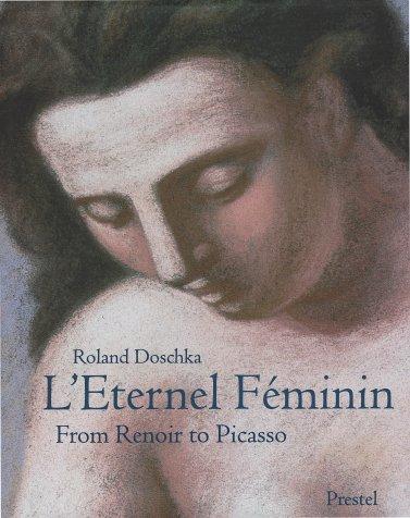 L'Eternel Feminin: From Renoir to Picasso (Art & Design S.) (9783791317304) by Roland Doschka; Eckhard Hollmann; Barbara Palmbach; Ursula Straatmann