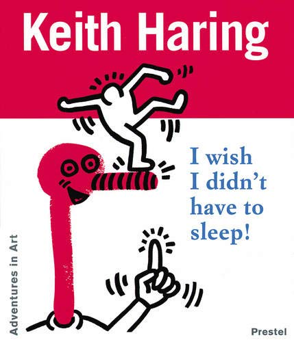 9783791318158: Keith Haring: I Wish I Didn't Have to Sleep! (Adventures in Art Series)