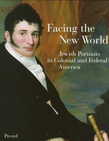 Facing the New World: Jewish Portraits in Colonial and Federal America.: Brilliant, Richard.