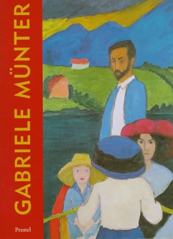Gabriele Munter: The Years of Expressionism, 1903-1920: Munter, Gabrielle) Heller, Reinhold