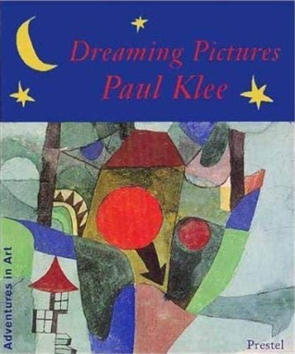 Dreaming Pictures: Paul Klee (Adventures in Art (Prestel)): Paul Klee; Juergen von Schemm