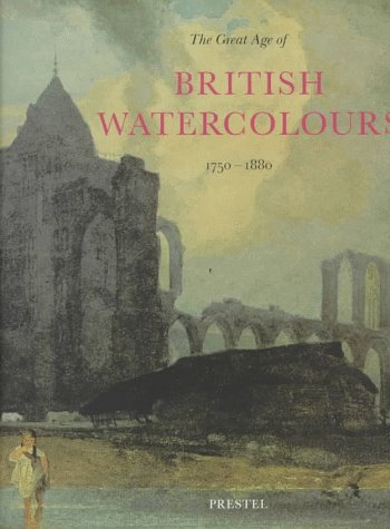 The Great Age of British Watercolours 1750-1880 (9783791318790) by Andrew Wilton; Anne Lyles