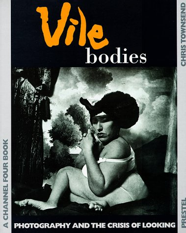 Vile Bodies - Photography and the Crisis of Looking