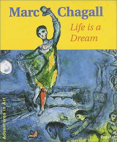 9783791319865: Marc Chagall: Life Is a Dream (Adventures in Art)