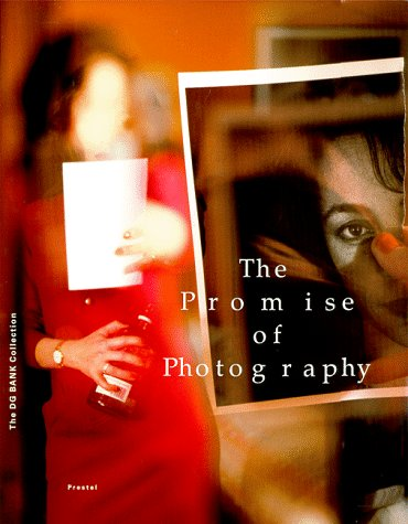 The Promise of Photography : The DG BANK Collection {Essays By Boris Groys, Rosalind E. Krauss and ...