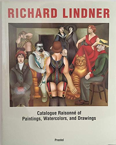 Richard Lindner: Catalogue Raisonne of Paintings, Watercolors, and: SPIES, WERNER (ED.)