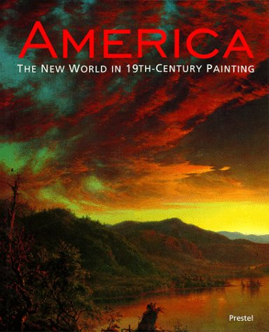 9783791320885: America: The New World in 19th-Century Painting (Prestel Art)
