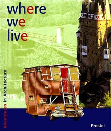 Where We Live (Adventures in Architecture): Bode, Achim; Frey, Michael