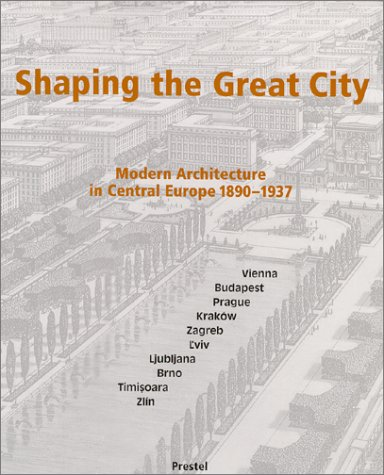 Shaping the Great City Modern Architecture in Central Europe, 1890-1937: Blau, Eve & Monika Platzer