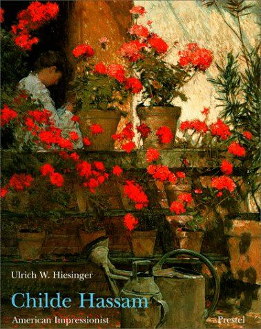 Childe Hassam: American Impressionist: Ulrich W. Hiesinger, Childe Hassam
