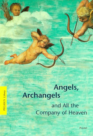 9783791322315: Angels, Archangels and All the Company of Heaven (Pegasus Paperbacks)