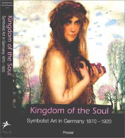 9783791323381: Kingdom of the Soul: Symbolist Art in Germany, 1870-1920