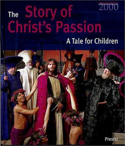 9783791323510: The Story of Christ's Passion: A Tale for Children, Oberammergau 2000