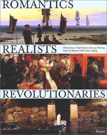 Romantics, Realists, Revolutionaries: Masterpieces of 19th-Century German Painting From the Museum ...