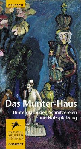 Das Münter-Haus: Hinterglasbilder, Schnitzereien und Holzspielzeug (Museumsführer Compact) - Friedel, Helmut