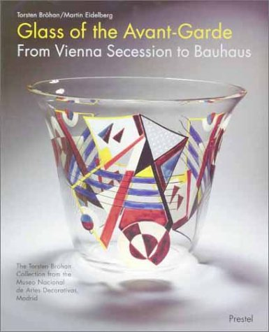 Glass of the Avant-Garde: From Vienna Secession: Brohan, Torsten; Eidelberg,