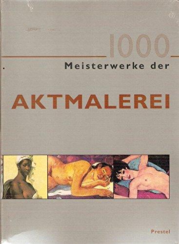 9783791325224: 1000 Meisterwerke der Aktmalerei